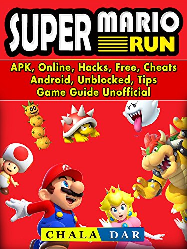 Super Mario Run, APK, Online, Hacks, Free, Cheats, Android, Unblocked, Tips, Game Guide Unofficial (English Edition) -