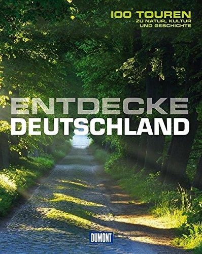 Preisvergleich Produktbild Entdecke Deutschland (DuMont Bildband): 100 Touren zu Kultur, Geschichte und Natur