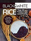 Black&White Rice: Top 30 Black White Rice Recipes Cookbook (Start Natural Cooking!)