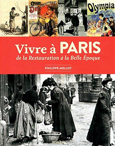 Vivre à Paris de la Restauration à la Belle-Epoque par Philippe MELLOT