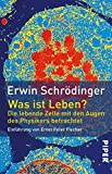 Was ist Leben? - Die lebende Zelle mit den Augen des Physikers betrachtet - Erwin Schrödinger