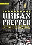 Urban Prepper: Krisen überleben in der Stadt - Walter Dold