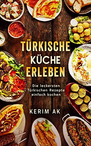 Türkische Küche Erleben: Türkische Rezepte für die ganze ...
