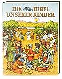 Die Bibel unserer Kinder: Biblische Geschichten in Auswahl für Kinder