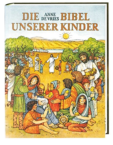 Preisvergleich Produktbild Die Bibel unserer Kinder: Biblische Geschichten in Auswahl für Kinder