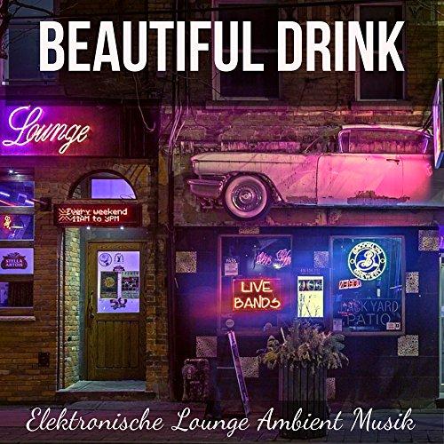 Beautiful Drink - Elektronische Lounge Ambient Musik für Massage Therapie Magische Nacht Gute Laune mit Chillout Deep House Geräusche