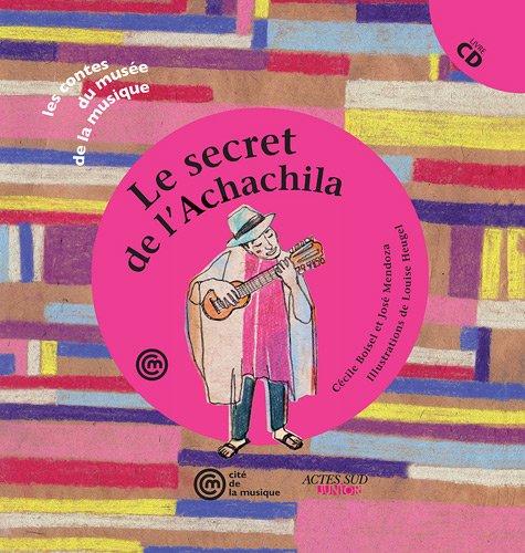 Le secret de l'Achachila (un conte pour découvrir la musique bolivienne à travers l'histoire du charango) +CD