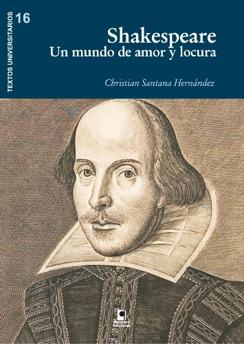 Shakespeare. Un mundo de amor y locura (Colección Textos Universitarios nº 16) por Christian Santana Hernández