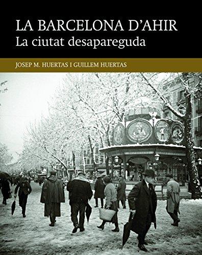 La Ciutat Desapareguda (La Barcelona d'ahir)
