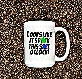 MATURE, Looks like it's Fuck this shit o'clock, Funny Mug, Coffee Cup, Coworkers Gift, funny work mug, boss gift, christmas gift, work mug