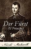 Der Fürst (Il Principe) - Vollständige deutsche Ausgabe: Ein Klassiker der Verhaltensstrategie und der modernen politischen Philosophie