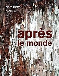 Après le monde par Antoinette Rychner