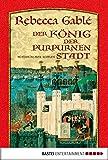 'Der König der purpurnen Stadt:...' von 'Rebecca Gablé'