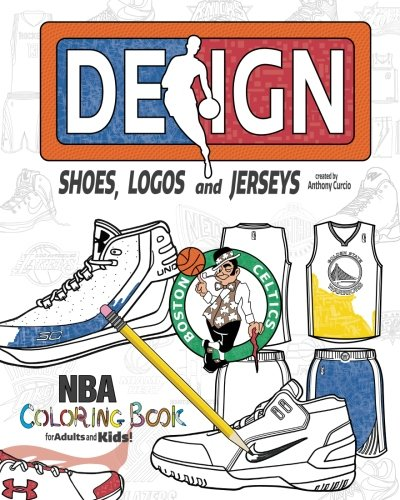 Nba Design: Shoes, Logos and Jerseys; the Ultimate Creative Coloring Book for Adults and Kids!