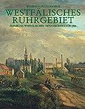 Westfälisches Ruhrgebiet: Erfassung westfälischer Ortsansichten vor 1900 - Städte Bochum, Bottrop, Dortmund, Gelsenkirchen, Herne, Kreis Recklinghausen (Westfalia Picta)