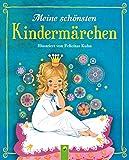 Meine schönsten Kindermärchen: Die schönsten Märchenklassiker für die ganze Familie