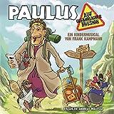 Paulus auf gefährlicher Mission: Ein Kindermusical von Frank Kampmann