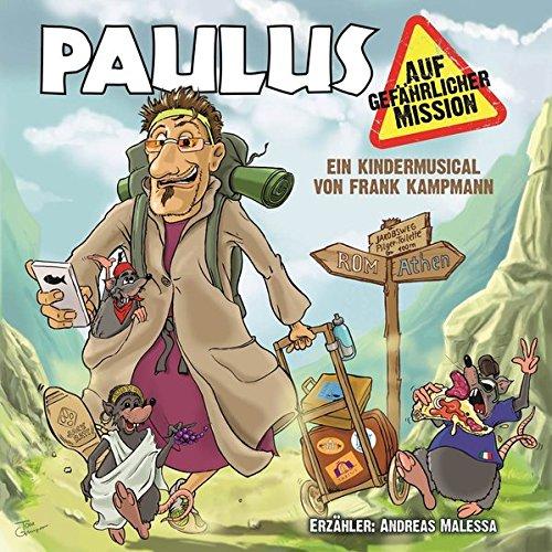 Paulus auf gefährlicher Mission: Ein Kindermusical von Frank Kampmann (Kinder, Christliche Musik)