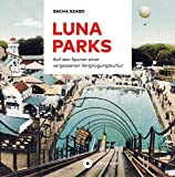 Lunaparks: Auf den Spuren einer vergessenen Vergnügungskultur