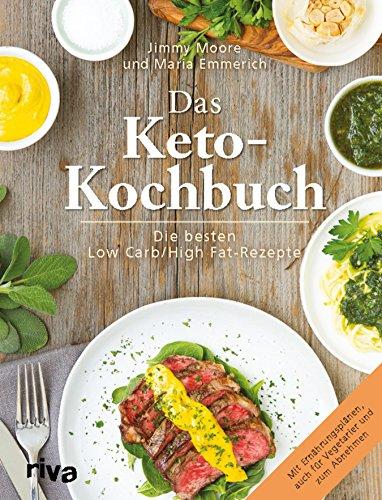 Das Keto-Kochbuch: Die besten Low-Carb/High-Fat-Rezepte (Die Besten Paleo Rezepte)