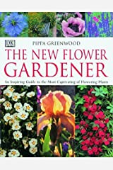The New Flower Gardener: An Inspiring Guide to the Most Captivating of Flowering Plants by Pippa Greenwood (1998-09-15) Hardcover