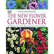 The New Flower Gardener: An Inspiring Guide to the Most Captivating of Flowering Plants by Pippa Greenwood (1998-09-15)