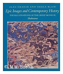 Epic Images and Contemporary History: The Illustrations of the Great Mongol Shahnama