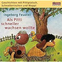 """Geschichten mit Pittiplatsch, Schnatterinchen und Moppi - """"Als Pitti schneller wachsen wollte"""": Hörspiel"""