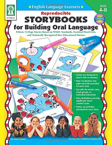 Reproducible Storybooks for Building Oral Language: Fifteen 12-Page Stories Based on TESOL Standards, Essential Word Lists, and Nationally Recognized (English Language Learners)