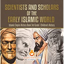 Scientists and Scholars of the Early Islamic World - Islamic Empire History Book 3rd Grade | Children's History (English Edition)