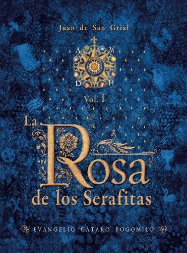 La Rosa de los Serafitas: Volumen 1 por Juan de San Grial