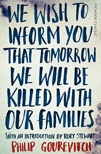 We Wish to Inform You That Tomorrow We Will Be Killed With Our Families: Picador Classic (English Edition) por Philip Gourevitch