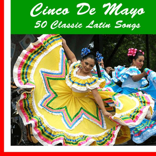 Cinco De Mayo: 50 Classic Latin Songs