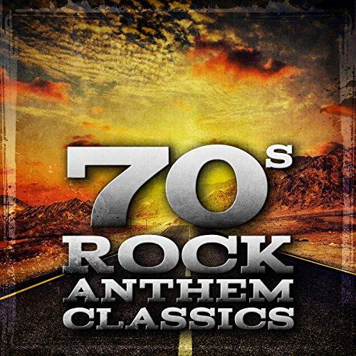 70's Rock Anthems Classics