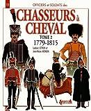 Officiers & soldats des chasseurs à cheval (1779-1815) : Tome 2, 1800-1807