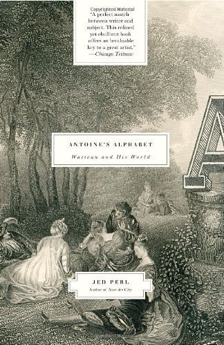 Antoine's Alphabet: Watteau and His World by Perl, Jed (2009)