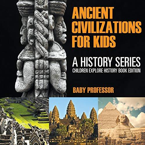 Ancient Civilizations For Kids: A History Series - Children Explore History Book Edition por Baby Professor