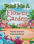 Paint Me A Flower Garden: Flower Gard...