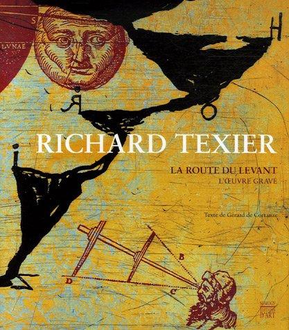 La route du Levant : L'Oeuvre gravé par Richard Texier, Gérard de Cortanze