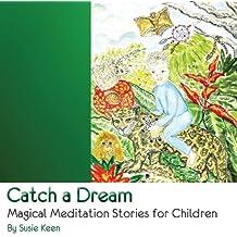 Catch a Dream Magical Meditation Stories for Children