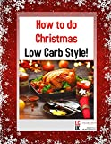 How to do Christmas, Low Carb Style: Christmas meal planning for feeling fab without the flab.