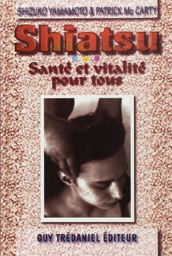 SHIATSU DE SANTE COMPLETE. Santé et vitalité pour tous