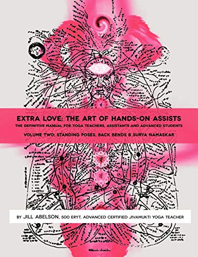 Extra Love: The Art of Hands-On Assists - The Definitive Manual for Yoga Teachers, Assistants and Advanced Students, Volume Two