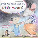What Are You Scared of, Little Mouse?