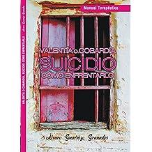 Valentía o Cobardía SUICIDIO Cómo Enfrentarlo: Manual Terapéutico (Spanish Edition)