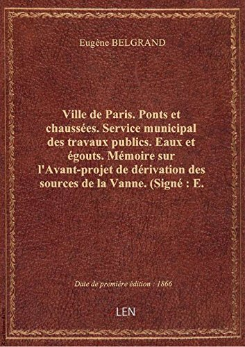 Ville de Paris. Ponts et chaussées. Service municipal des travaux publics. Eaux et égouts. Mémoire s