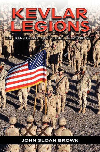Kevlar Legions: The Transformation of the U.S. Army, 1989-2005