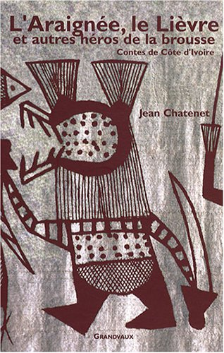 L'Araignée, le Lièvre et autres héros de la brousse : Contes de la Côte d'Ivoire par Jean Chatenet