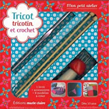 Tricot, tricotin et crochet : Avec un tricotin en bois, une paire d'aguilles à tricoter et un crochet en métal (Mon petit atelier)