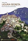 Liguria segreta. Itinerari turistici dal mare all'entroterra